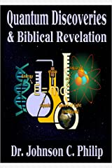 Quantum Discoveries And Biblical Revelation: Does Quantum Mechanics Automatically Lead To Eastern Mysticism? (Integrated Apologetics) Kindle Edition