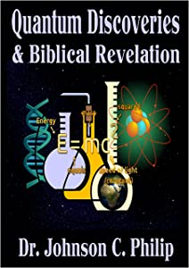 Quantum Discoveries And Biblical Revelation: Does Quantum Mechanics Automatically Lead To Eastern Mysticism? (Integrated Apologetics)