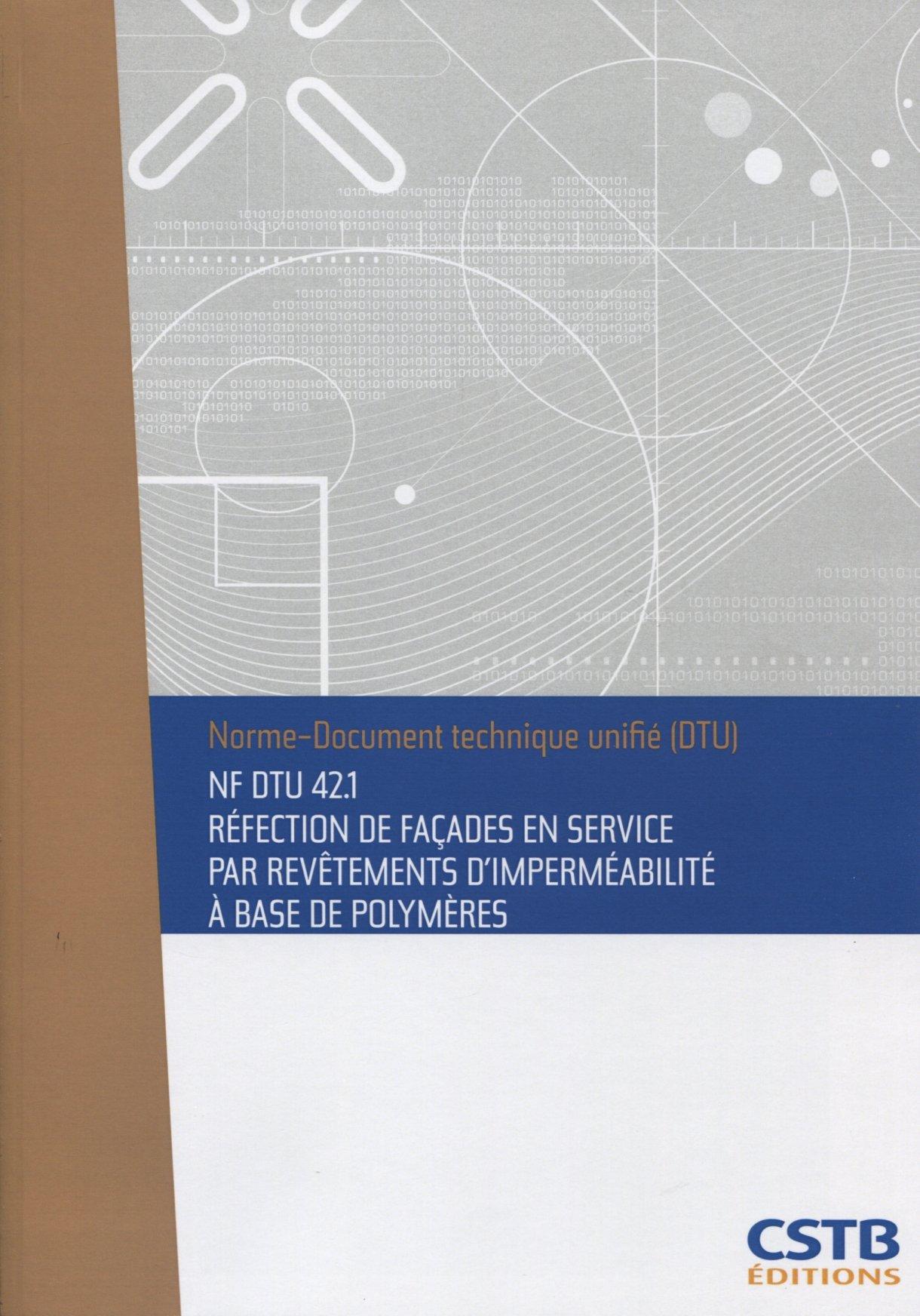 NF DTU 42.1 Réfection de façades en service par revêtements d'imperméabilité à base de polymères. Nouvelle formule ebook