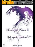 L'Era degli Arcani III (L'Era degli Arcani Vol. 3): Il drago in frantumi