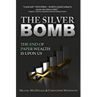 The Silver Bomb: The End Of Paper Wealth Is Upon Us (English Edition)