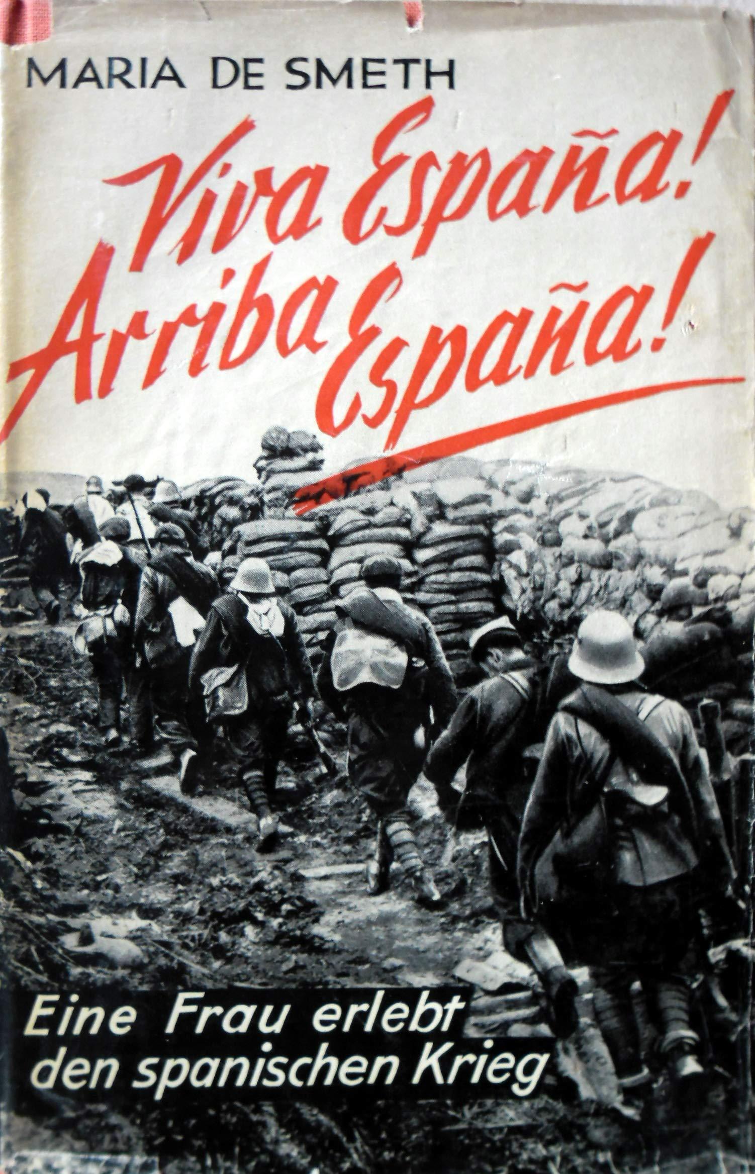 VIVA ESPAÑA! ARRIBA ESPAÑA!. EINE FRAU ERLEBT DEN SPANISCHEN KRIEG.: Amazon.es: SMETH, María de.: Libros
