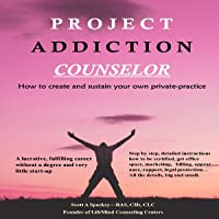 Project Addiction Counselor: How to Create and Sustain a Private Practice