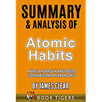 Summary and Analysis of Atomic Habits: An Easy and Proven Way to Build Good Habits and Break Bad Ones by James Clear…