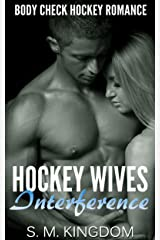 Hockey Wives Interference: Body Check Romance Sports Fiction: Power Play, Game Misconduct, Goalie Face Off, Romantic Box Set Collection (Ice Hockey Player Bad Boy Hat Trick Series Book 4) Kindle Edition