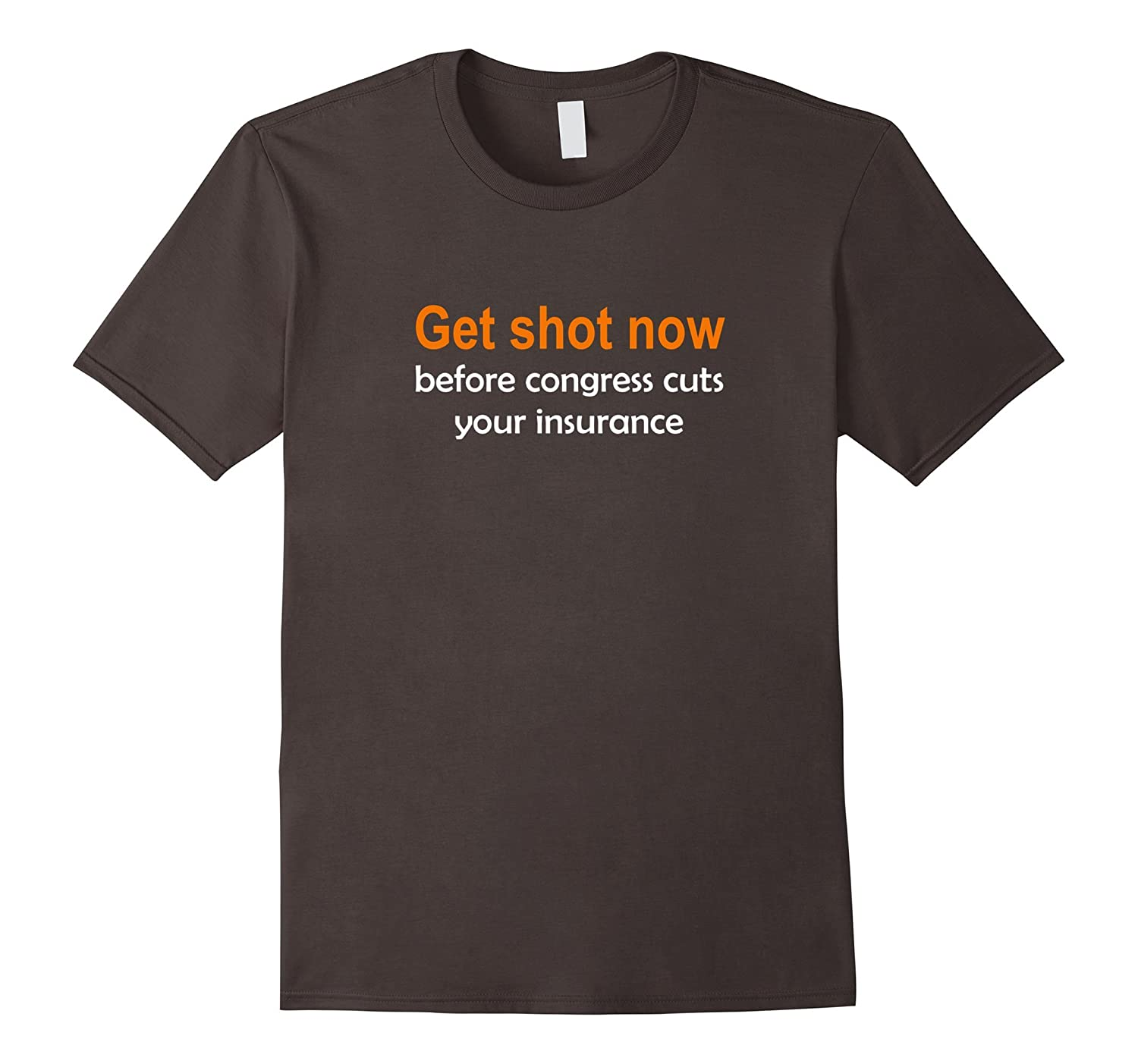 Get shot now before congress cuts your insurance T-shirt-PL