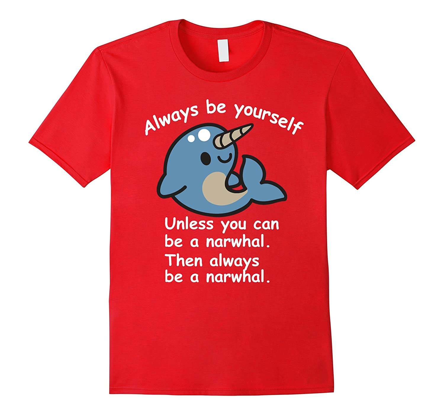 The Always Be A Narwhal Funny Narwhal T-shirt-TD
