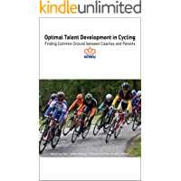 Optimal Talent Development in Cycling: A Guide for Parents and Coaches (English Edition)