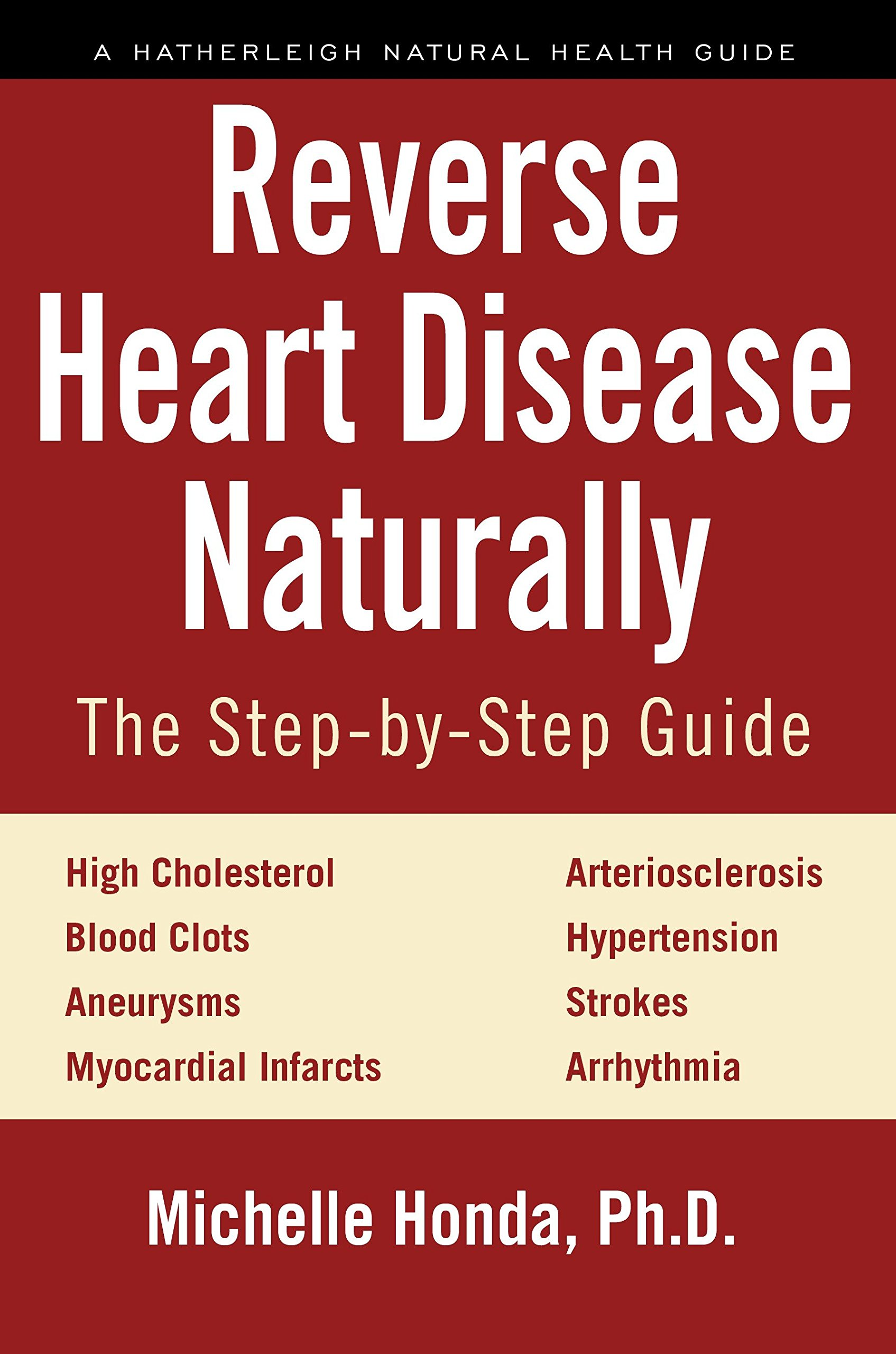 Reverse Heart Disease Naturally: Cures for high cholesterol, hypertension, arteriosclerosis, blood clots, aneurysms, myocardial infarcts and more. (Hatherleigh Natural Health Guides) PDF