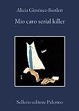 Mio caro serial killer (Le indagini di Petra Delicado)