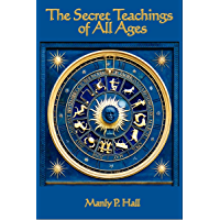 The Secret Teachings of All Ages: An Encyclopedic Outline of Masonic, Hermetic, Qabbalistic and Rosicrucian Symbolical Philosophy (English Edition)