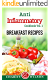 ANTI-INFLAMMATORY DIET: Vol. 1 Breakfast Recipes (Anti-Inflammatory Cookbook) (Anti-Inflammatory Recipes)