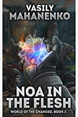 Noa in the Flesh (World of the Changed Book #3): LitRPG Series Kindle Edition