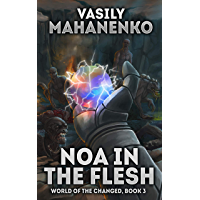 Noa in the Flesh (World of the Changed Book #3): LitRPG Series