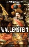 Wallenstein (Vollständige Trilogie): Wallenstein - Der Oberbefehlshaber der kaiserlichen Armee (Dramen-Trilogie: Vollständige Ausgabe)