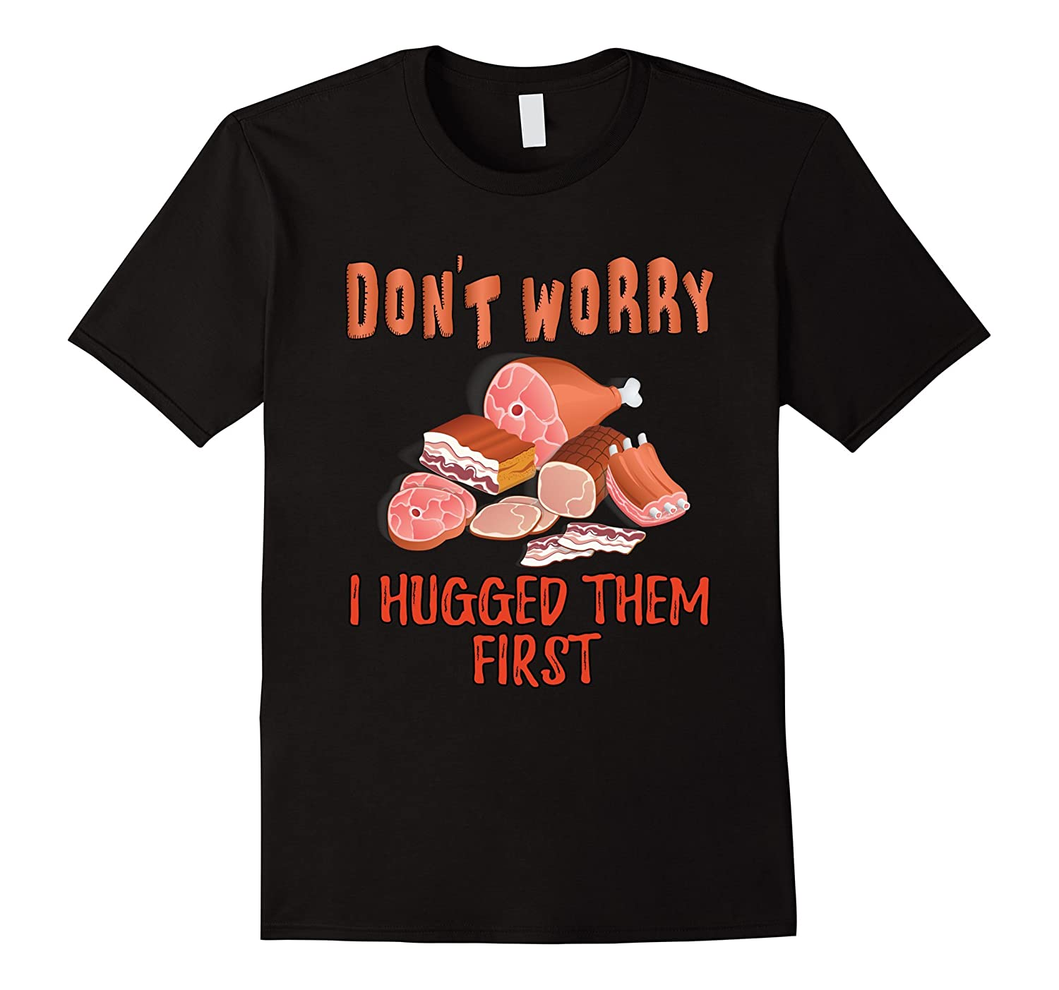 Don't Worry I Hugged Them First Funny Butcher Chef T-Shirt-BN