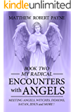 My Radical Encounters with Angels- Book Two: Meeting Angels, Witches, Demons, Satan, Jesus and More! (English Edition)