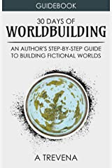 30 Days of Worldbuilding: An Author's Step-by-Step Guide to Building Fictional Worlds (Author Guides Book 1) Kindle Edition