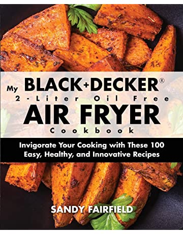 My BLACK and DECKER 2-Liter Oil Free Air Fryer Cookbook: Invigorate Your Cooking