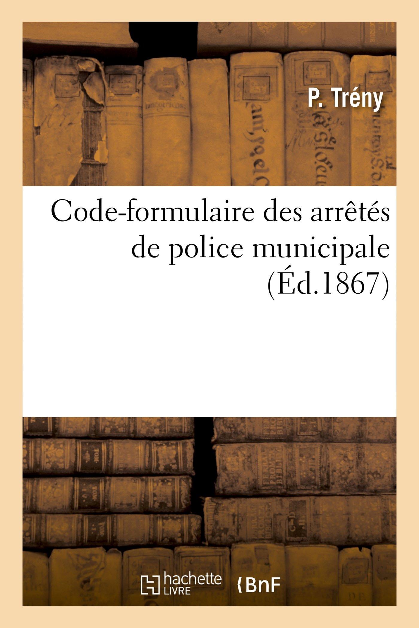 Code-Formulaire Des Arrètés de Police Municipale (Sciences Sociales) (French Edition) ebook