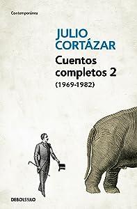 Cuentos Completos 2 (1969-1982). Julio Cortazar / Complete Short Stories, Book 2  (1969-1982), Cortazar (Spanish Edition)