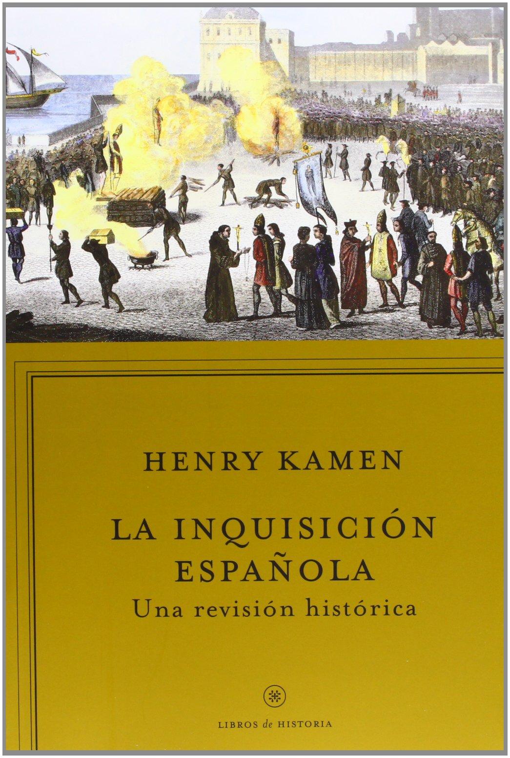 La Inquisicion española: Una revisión histórica Libros de Historia: Amazon.es: Kamen, Henry, Morrás Ruiz-Falcó, María: Libros