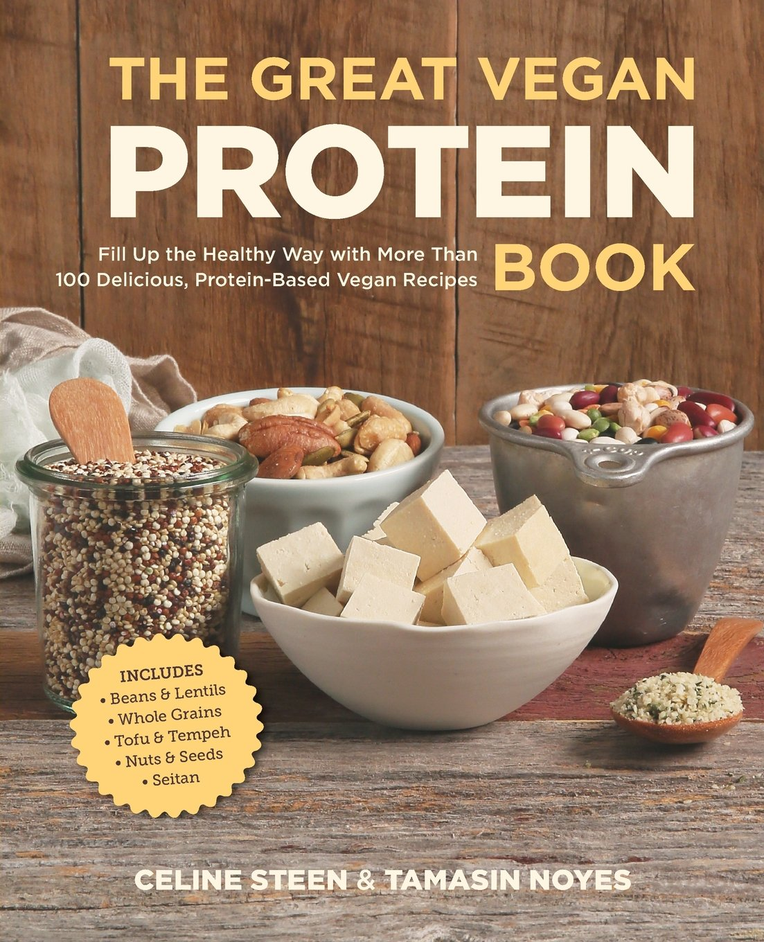 Download The Great Vegan Protein Book: Fill Up the Healthy Way with More than 100 Delicious Protein-Based Vegan Recipes - Includes - Beans & Lentils - Plants - Tofu & Tempeh - Nuts - Quinoa (Great Vegan Book) pdf epub