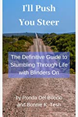 I'll Push You Steer: The Definitive Guide to Stumbling through Life with Blinders On Kindle Edition