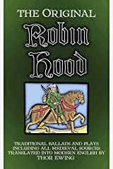 The Original Robin Hood: traditional ballads and plays including all medieval sources Kindle Edition