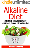 Alkaline Diet: 365 Days of Alkaline Recipes to Lose Weight, Cleanse & Detox Your Body (Alkaline, pH, Alkaline Foods, Alkaline Cookbook, Alkaline Recipes, detox cleanse recipes)