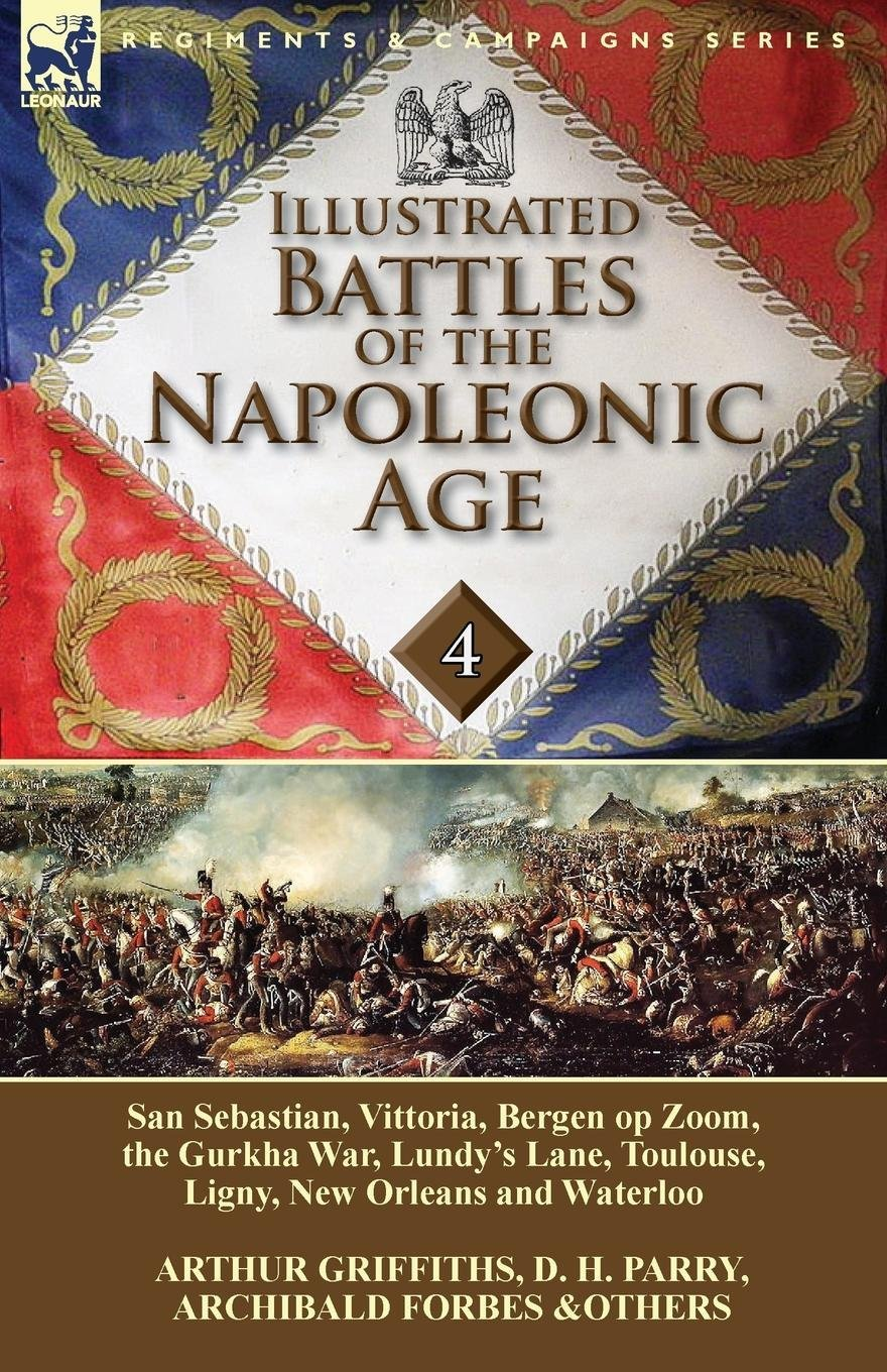 Download Illustrated Battles of the Napoleonic Age-Volume 4: San Sebastian, Vittoria, the Pyrenees, Bergen op Zoom, the Gurkha War, Lundy's Lane, Toulouse, Ligny, New Orleans and Waterloo ebook