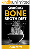 Grandma's Bone Broth Diet: Her Secret Recipe to Weight Loss AND Better Health
