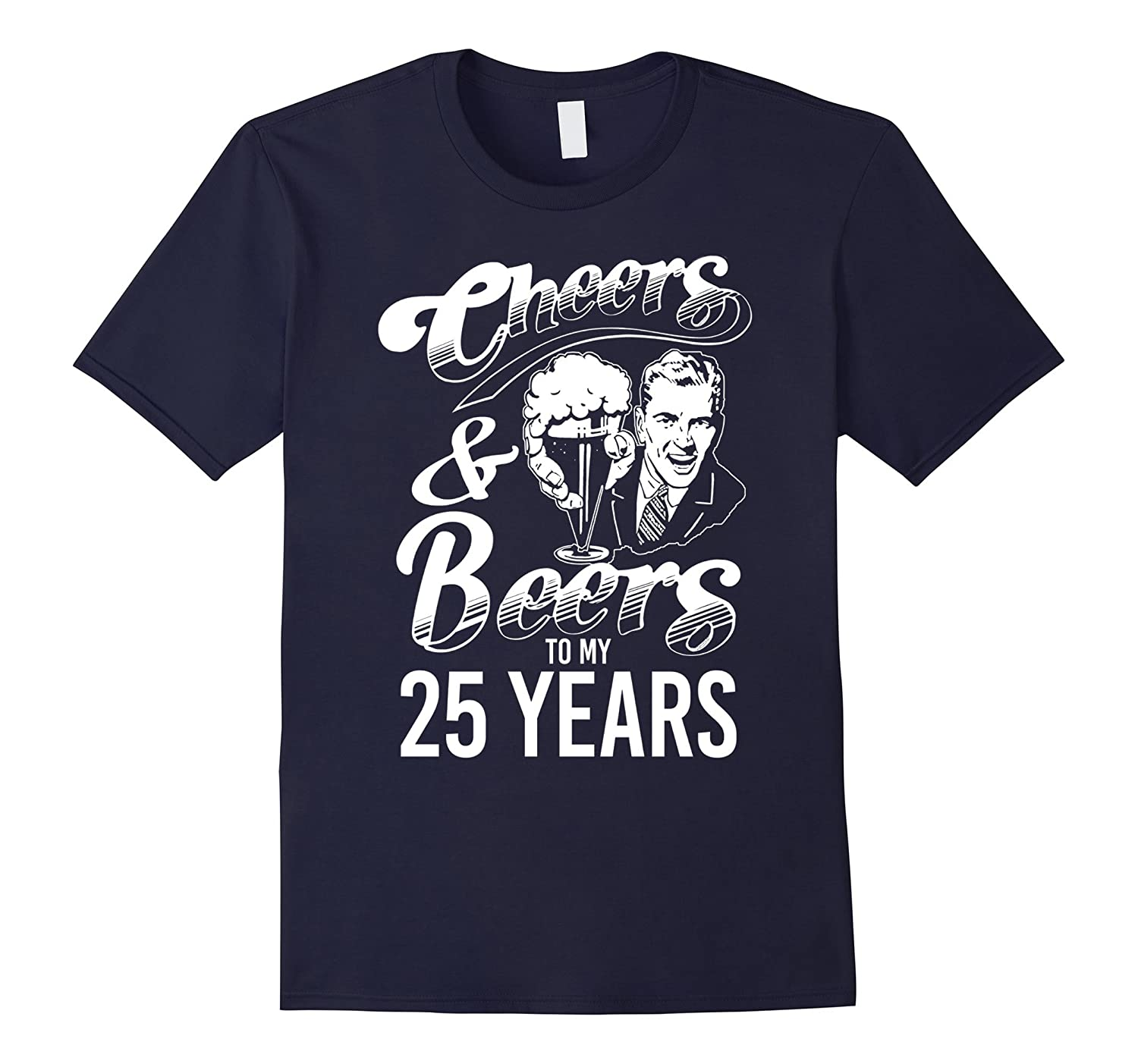 Cheers and Beers To My 25 Years - 25th Birthday T-shirt-CL