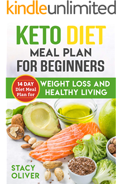 Keto Diet Meal Plan For Beginners 14 Day Diet Meal Plan For Weight Loss And Healthy Living Kindle Edition By Oliver Stacy Health Fitness Dieting Kindle Ebooks Amazon Com