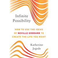 Infinite Possibility: How to Use the Ideas of Neville Goddard to Create the Life You Want (English Edition)