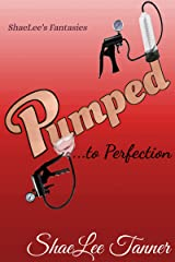 Pumped to Perfection (ShaeLee's Fantasies) Kindle Edition
