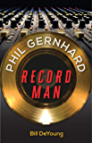 Phil Gernhard, Record Man