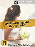Hochzeitsfotografie - Gewusst wie!: Folge 13 des kleinen Foto-Ratgebers (Der kleine Foto-Ratgeber)