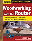 Woodworking with the Router, Revised and Updated: Professional Router Techniques and Jigs Any Woodworker Can Use (Fox Chapel Publishing) Comprehensive, Beginner-Friendly Guide