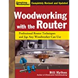 Woodworking with the Router, Revised and Updated: Professional Router Techniques and Jigs Any Woodworker Can Use (Fox Chapel