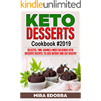 Keto Desserts Cookbook #2019: Selected, Time-Saving & Most Delicious Keto Desserts Recipes to Lose Weight and Live Healthy