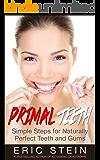 Primal Teeth: Simple Steps Far Naturally Perfect Teeth & Gums (Paleo solution, primal dentist, periodontics, dental insurance, dentists)
