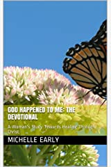 God Happened To ME: The Devotional: A Woman's Study Towards Healing Through Christ Kindle Edition
