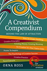 "Beyond The ""Law: of Attraction: A Creativist Compendium: Inspirations For Creative Living (Go Creative! Book 0)"
