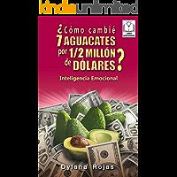 ¿Cómo cambié 7 AGUACATES por 1/2 MILLÓN de DÓLARES: Inteligencia Emocional (Spanish Edition)
