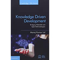 Knowledge Driven Development: Bridging Waterfall and Agile Methodologies (Cambridge IISc Series)