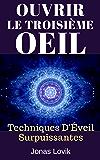 Ouvrir Le Troisième Œil: Techniques D'Éveil Surpuissantes