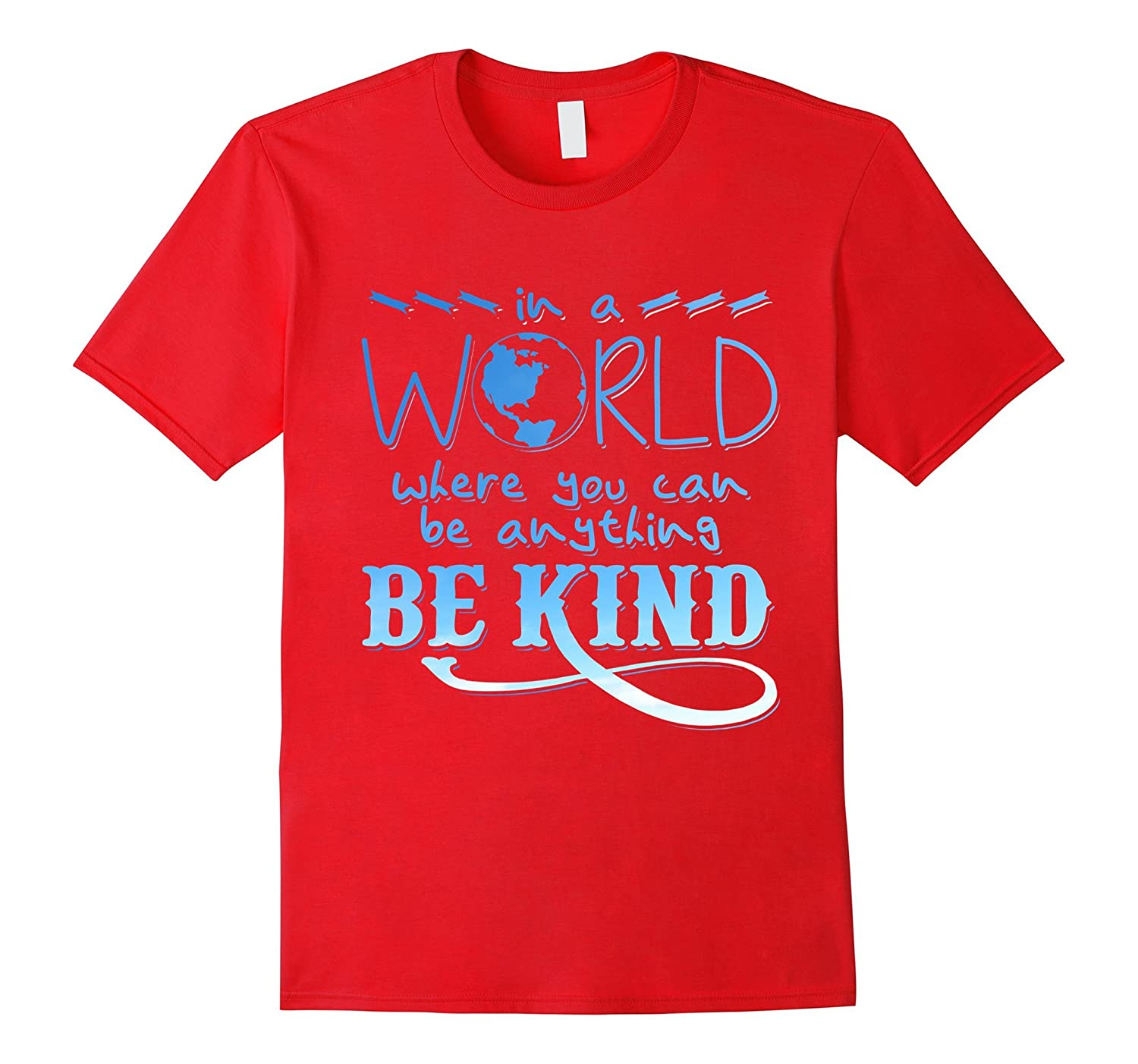 Be Kind In a World Where You Can Be Anything T-Shirt-FL