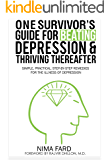 One Survivor's Guide for Beating Depression and Thriving Thereafter: Simple, Practical, Step-by-Step Remedies for the…