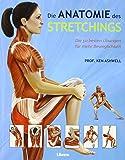 Das Anatomie- Buch der Stretch Übungen: Die 50 gängigsten Dehnungsübungen